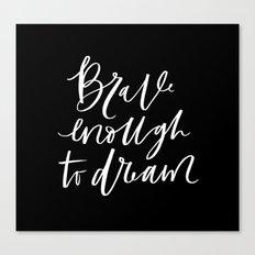 Brave Enough to Dream Canvas Print