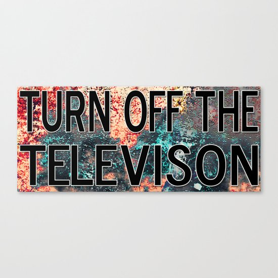 turn off your television and live Canvas Print