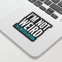 I'm Not Weird I'm Limited Edition Funny Quote (Dark) Sticker
