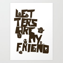 Letters are my friend Art Print
