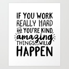 If You Work Really Hard and You're Kind Amazing Things Will Happen Quote Art Print