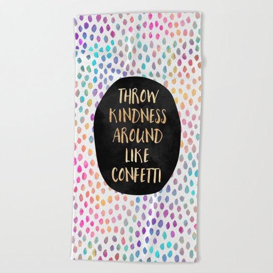 Throw kindness around like confetti Beach Towel