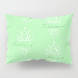 For My Bridesmaid Pillow Sham