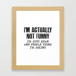 I'm Actually Not Funny Framed Art Print