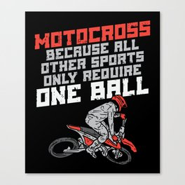 Motocross Because All Other Sports Only Require One Ball tee. Canvas Print
