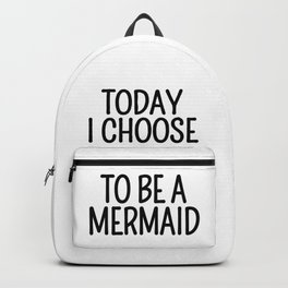 Today I Choose To Be a Mermaid Backpack