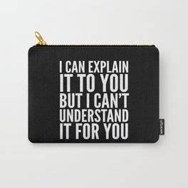 I Can Explain it to You, But I Can't Understand it for You (Black & White) Carry-All Pouch