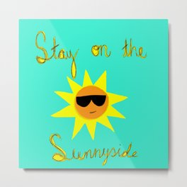Stay on the Sunnyside Metal Print