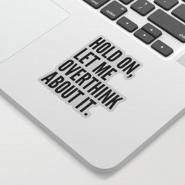 Hold On Let Me Overthink About It Sticker