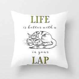 Life is Better with a Cat in your Lap Throw Pillow