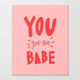 You got this babe - pink and red hand lettering Canvas Print
