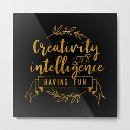 Creativity Is Intelligence Having Fun Metal Print