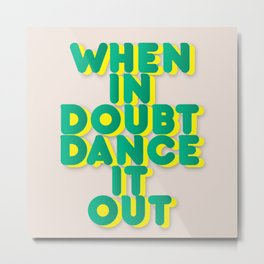 When in doubt dance it out no2 Metal Print