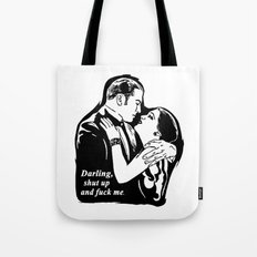 Darling, shut up and fuck me. Tote Bag