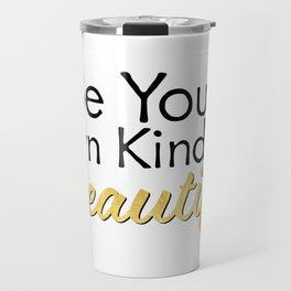 Be Your Own Kind Of Beautiful - Gold Foil - Inspirational Quotes Travel Mug