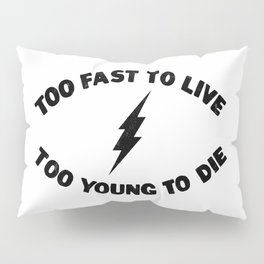 Too Fast To Live Too Young To Die Punk Rock Flash - Black Pillow Sham