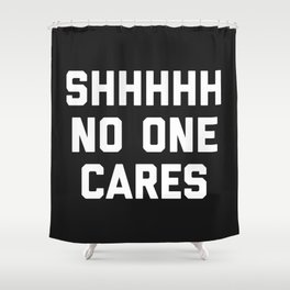 No One Cares Funny Quote Shower Curtain