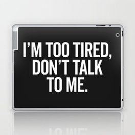 I'm Too Tired Funny Offensive Quote Laptop & iPad Skin