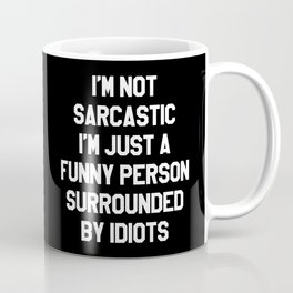 I'M NOT SARCASTIC I'M JUST A FUNNY PERSON SURROUNDED BY IDIOTS (Black & White) Coffee Mug