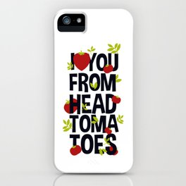 I Love You From Head Tomatoes iPhone Case