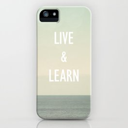 Live & Learn iPhone Case