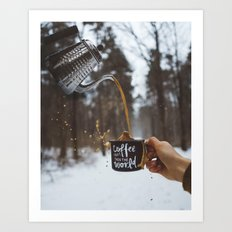 Coffee First, then the World Art Print