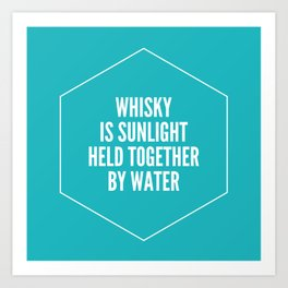 Whisky is sunlight held together by water Art Print