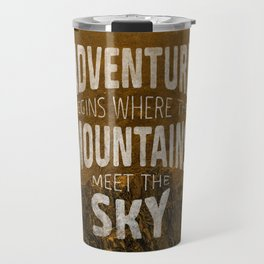 Adventure begins where the mountains meet the sky Travel Mug