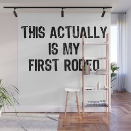This Actually Is My First Rodeo Funny Cowboy Tee Shirt Wall Mural
