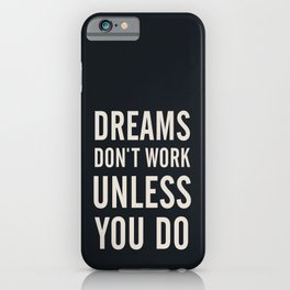 Dreams don't work unless You Do. Quote typography, to inspire, motivate, boost, overcome difficulty iPhone Case