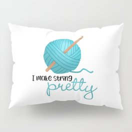 I Make String Pretty - Crochet Hook And Yarn Pillow Sham