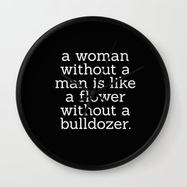 A Woman Without a Man is Like ... Wall Clock