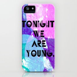 Tonight we are young iPhone Case