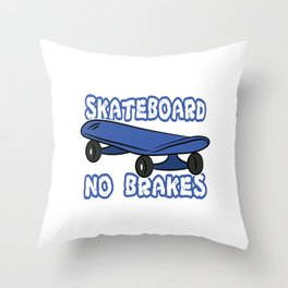 Skateboard No Breaks T-shirt Design Simple But Good And UniqueT-shirt Old school Skateboarding Skate Throw Pillow