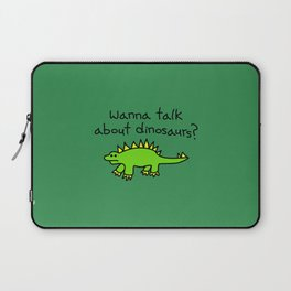 wanna talk about dinosaurs? Laptop Sleeve
