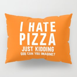 I Hate Pizza Funny Food Quote Pillow Sham
