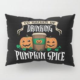 I'd Rather be Drinking Pumpkin Spice Pillow Sham