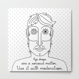 Eye Drops are a serious matter Metal Print