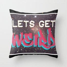 LETS GET WEIRD Throw Pillow