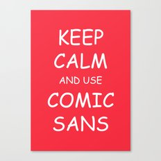 Keep Calm and Use Comic Sans Canvas Print