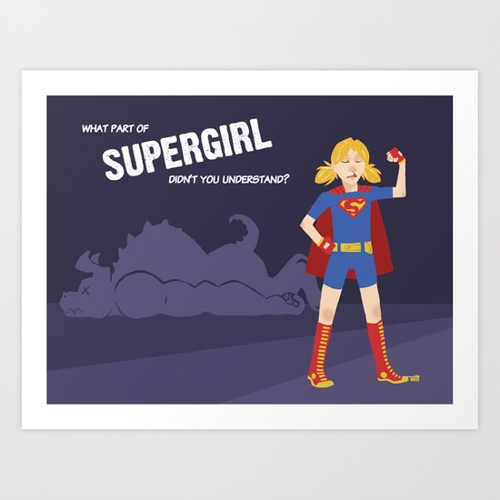 What Part of Supergirl Didn't You Understand? Art Print