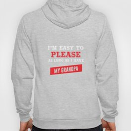 I'm Easy to Please as Long as I Have My Grandpa T-shirt Hoody