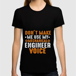 Don't make me use my mechanical engineer voice T-shirt