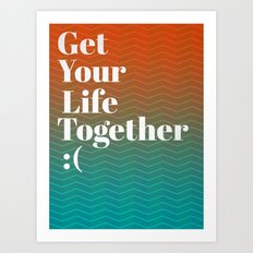 Get Your Life Together Art Print