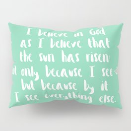 I Believe In God As I Believe That The Sun Has Risen - Mint Pillow Sham