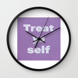 Treat yoself! Wall Clock