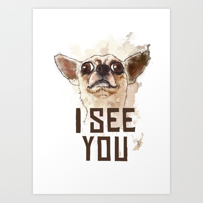Funny Chihuahua Illustration I See You Art Print By