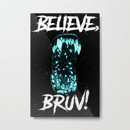 Believe, Bruv! Metal Print
