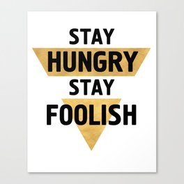 STAY HUNGRY STAY FOOLISH wisdom quote Canvas Print