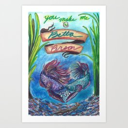 You Make Me a Betta Person Art Print